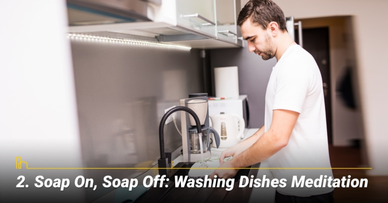 Soap On, Soap Off: Washing Dishes Meditation, keep your mind clear, be mindfulness