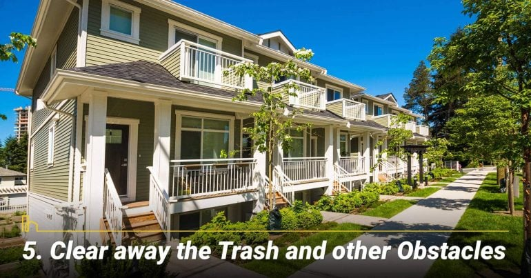 Clear away the Trash and other Obstacles