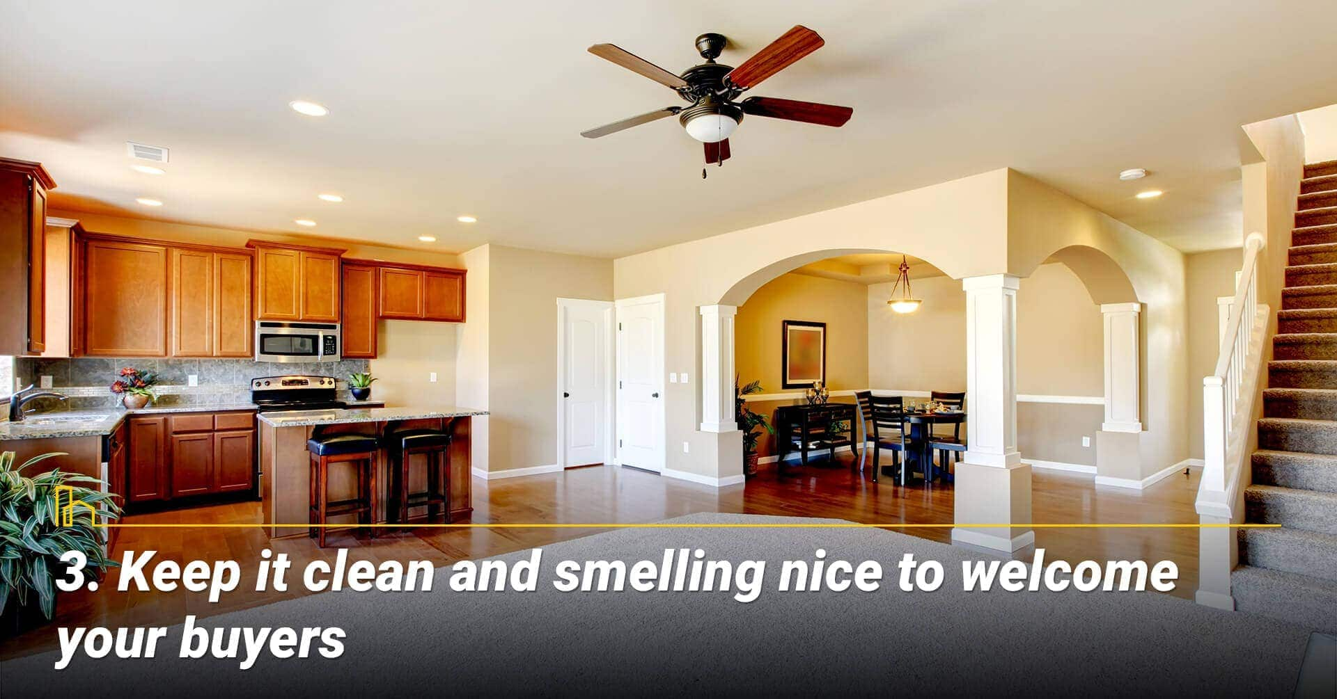 Keep it clean and smelling nice to welcome your buyers, freshen it up for potential buyers