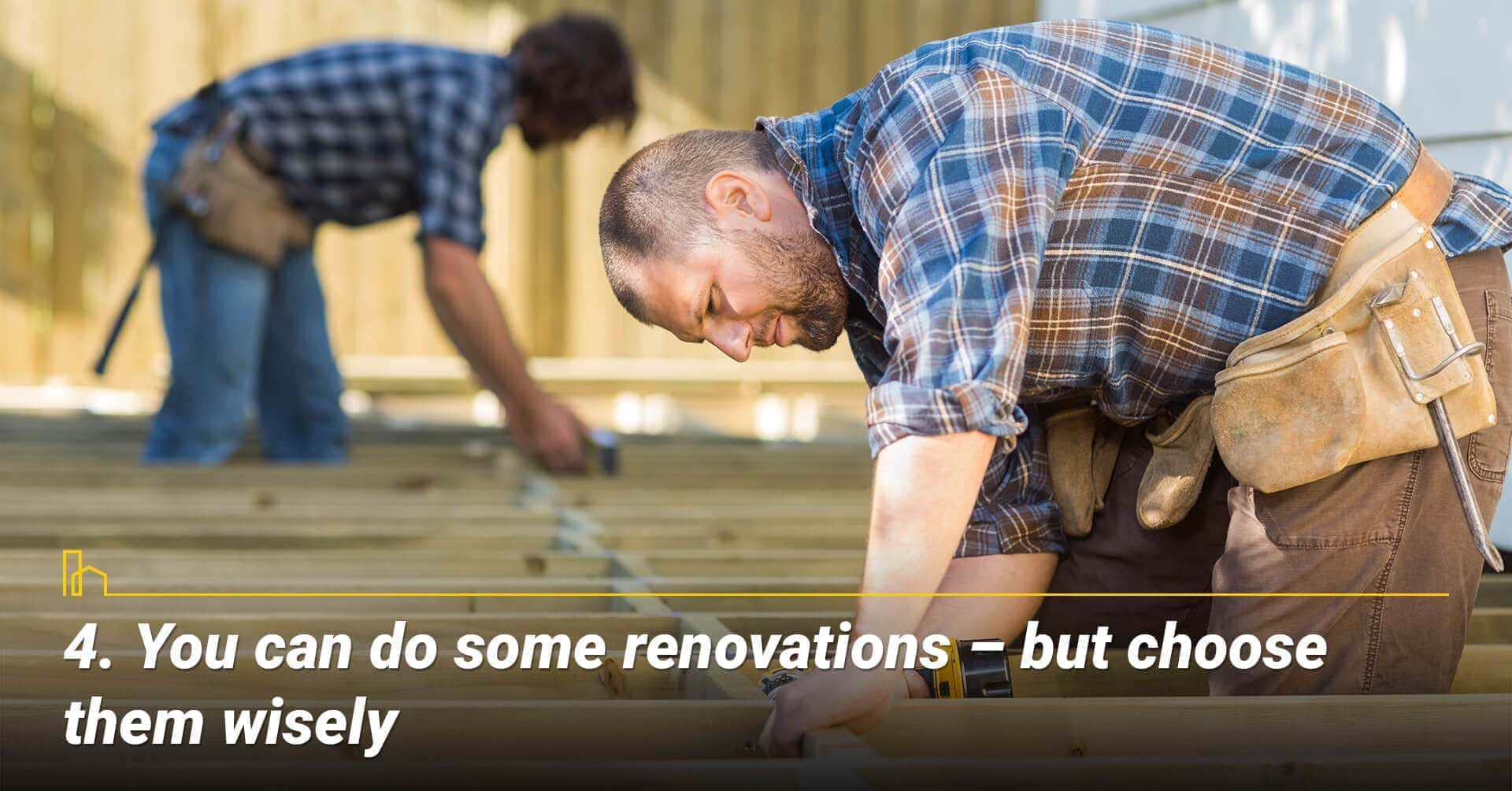You can do some renovations - but choose them wisely, tackle some diy projects