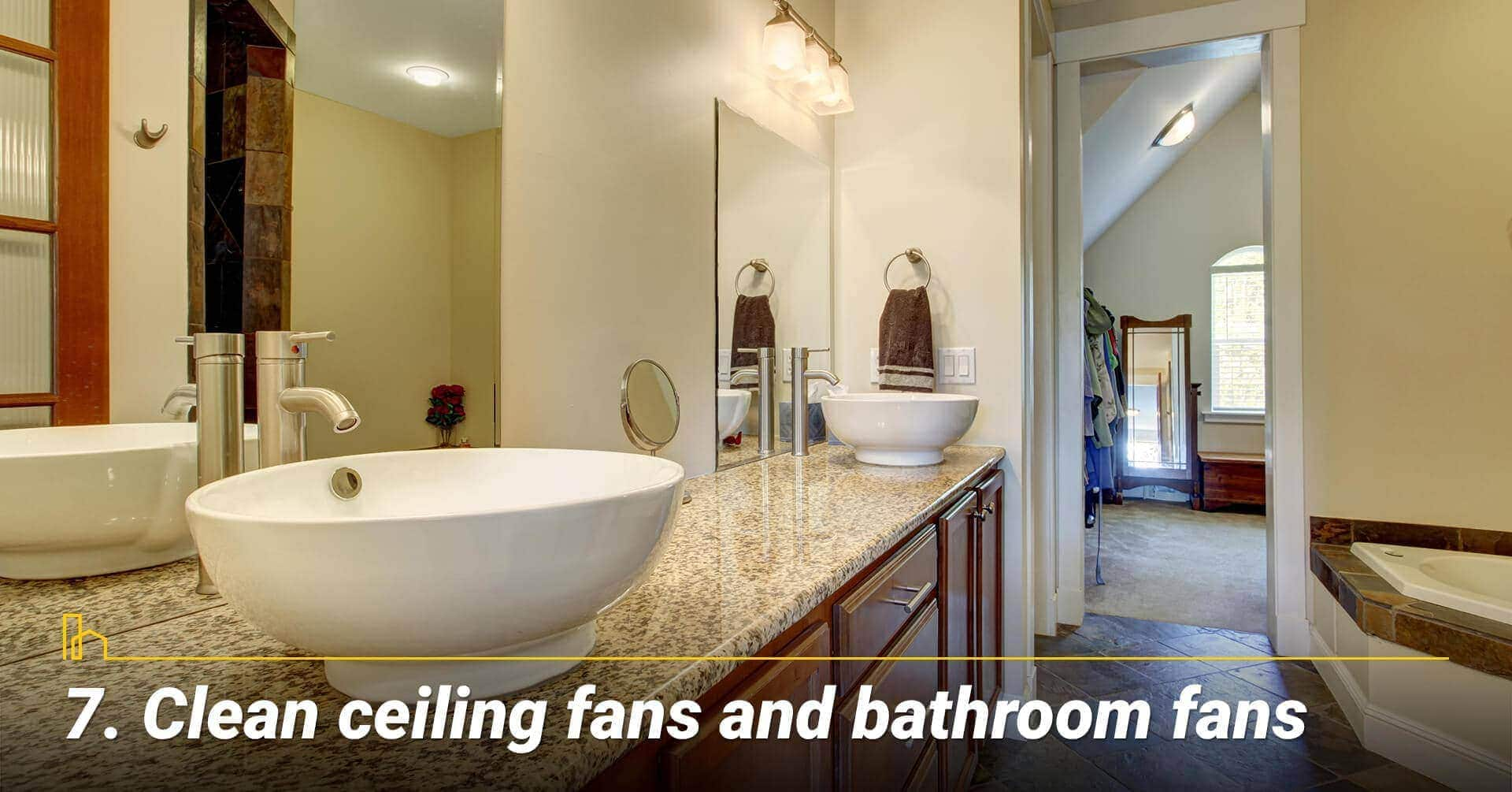 Clean ceiling fans and bathroom fans, keep the fans running