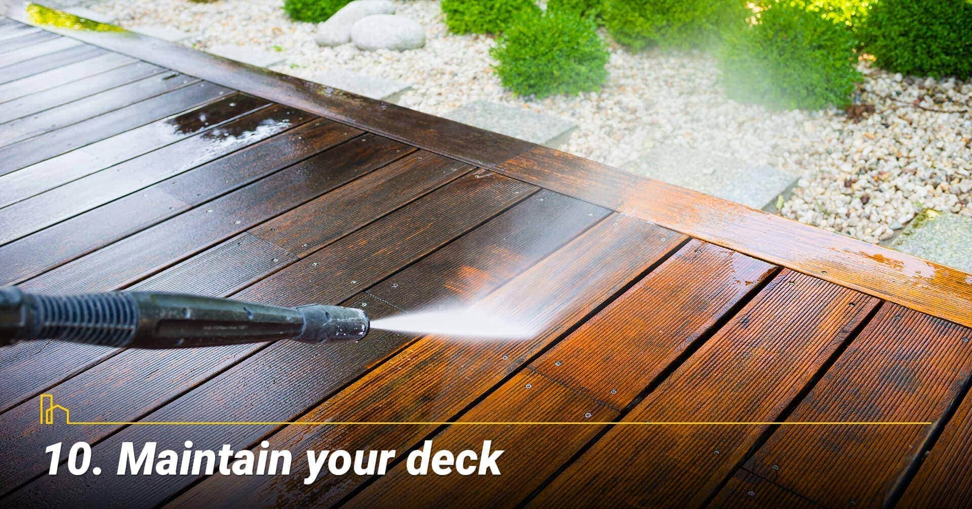 Maintain your deck, clean your deck