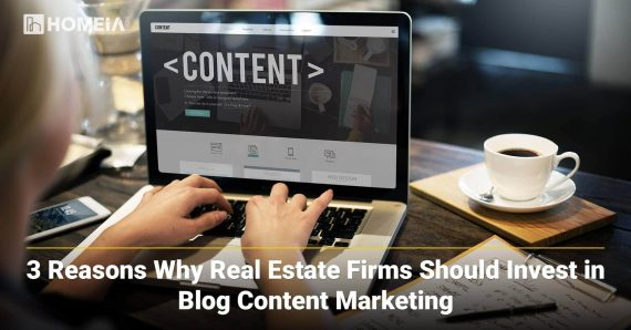 3 Reasons Why Real Estate Firms Should Invest in Blog Content Marketing