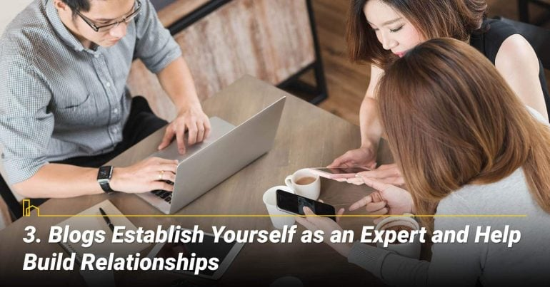 Blogs Establish Yourself as an Expert and Help Build Relationships