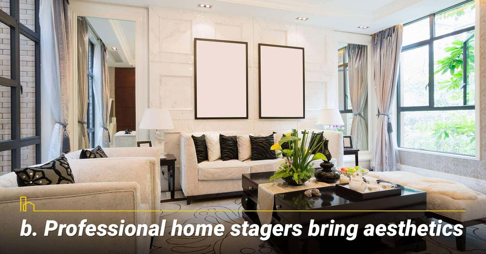 b. Professional home stagers bring aesthetics