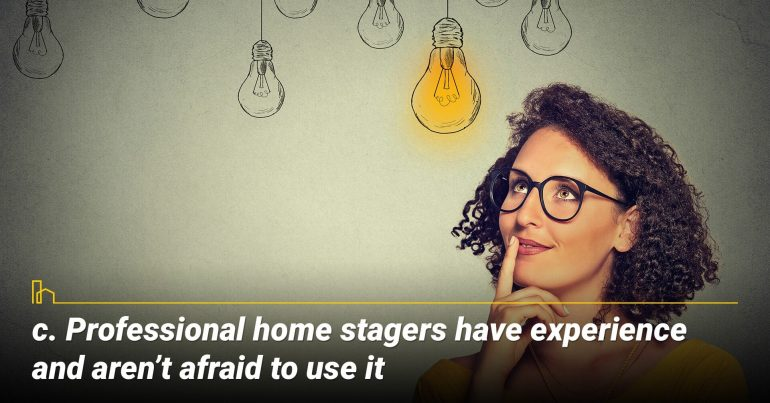 Professional home stagers have experience and aren't afraid to use it
