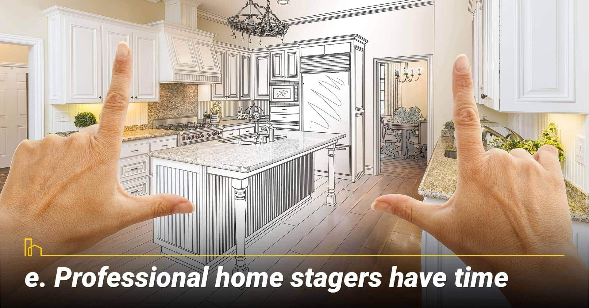 Professional home stagers have time
