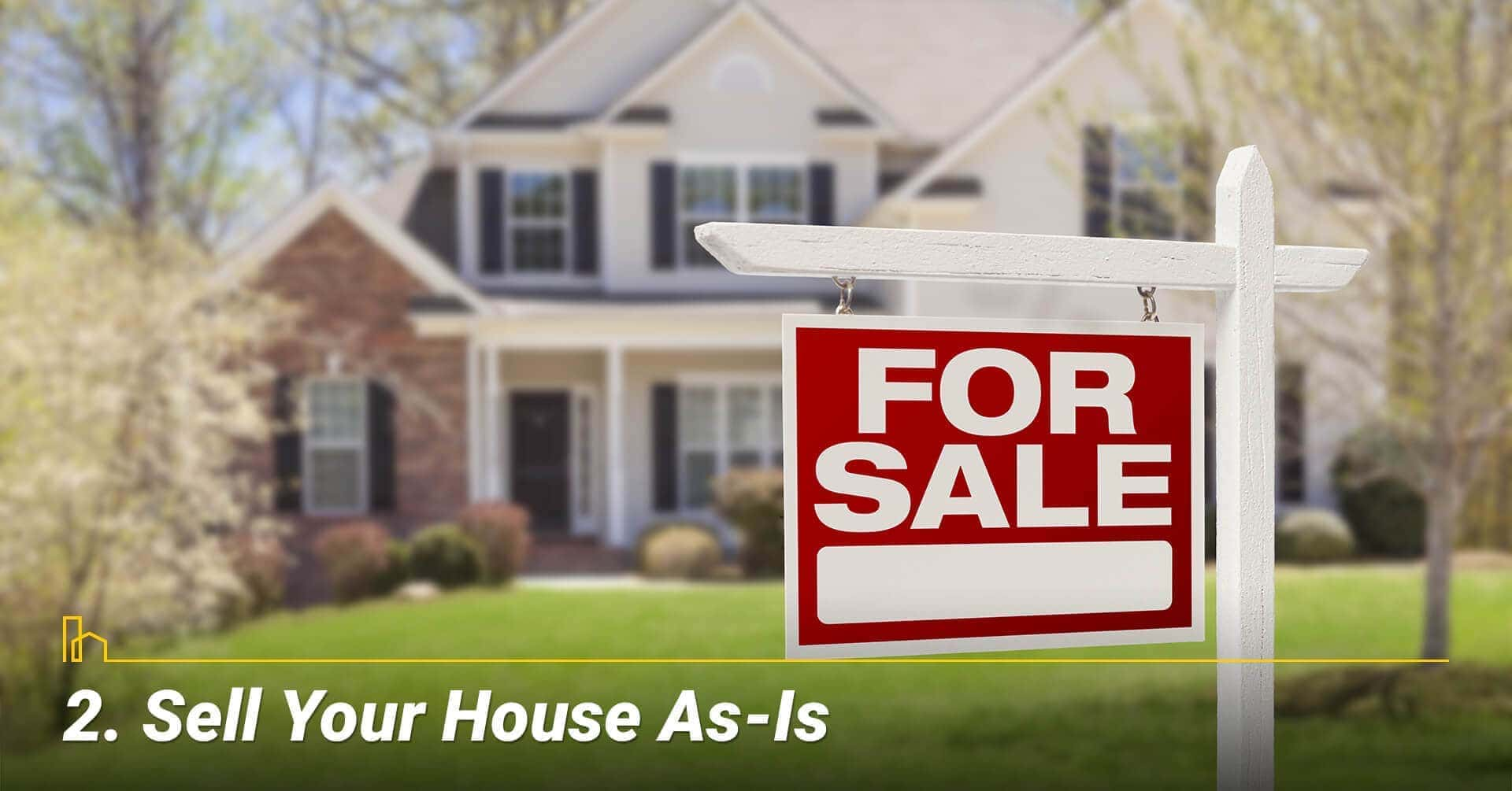 Sell Your House As-Is, sell your home in its current condition