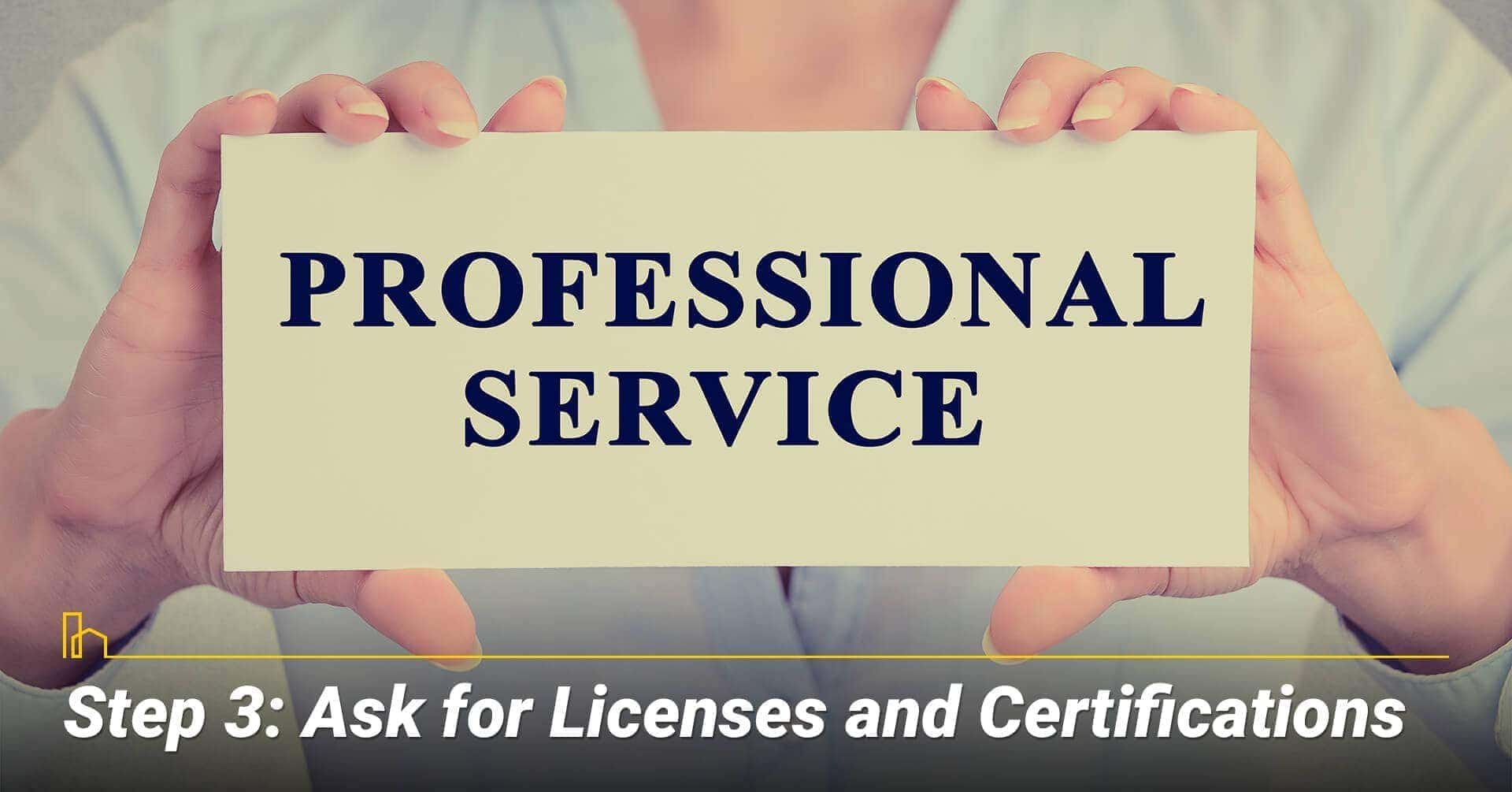 Step 3: Ask for Licenses and Certifications
