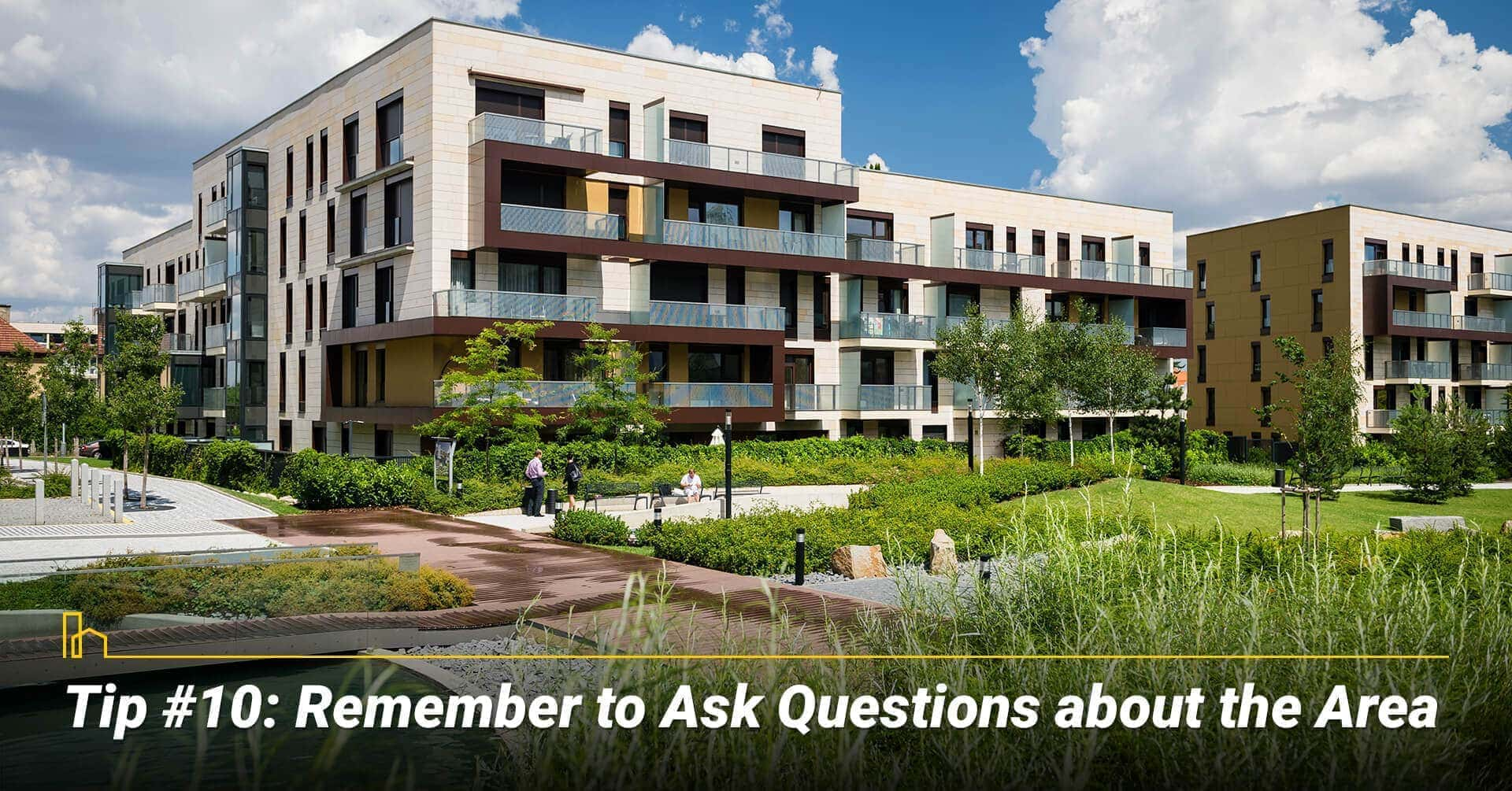 Tip #10: Remember to Ask Questions about the Area, get to know about the area