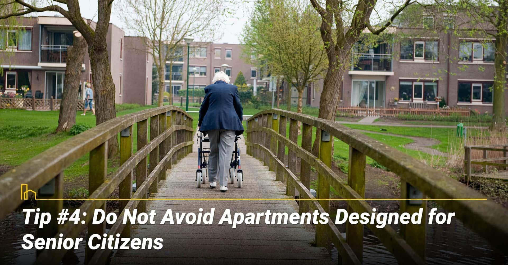 Tip #4: Do Not Avoid Apartments Designed for Senior Citizens, can be in senior apartment