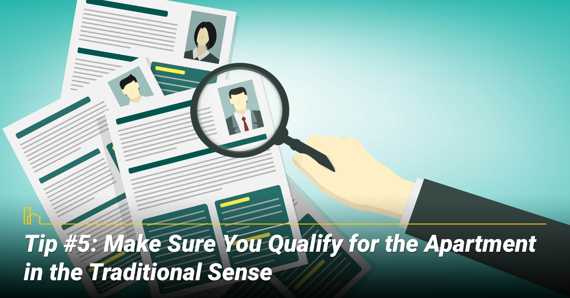 Tip #5: Make Sure You Qualify for the Apartment in the Traditional Sense, make yourself highly qualified
