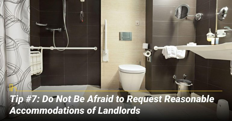 Tip #7: Do Not Be Afraid to Request Reasonable Accommodations of Landlords