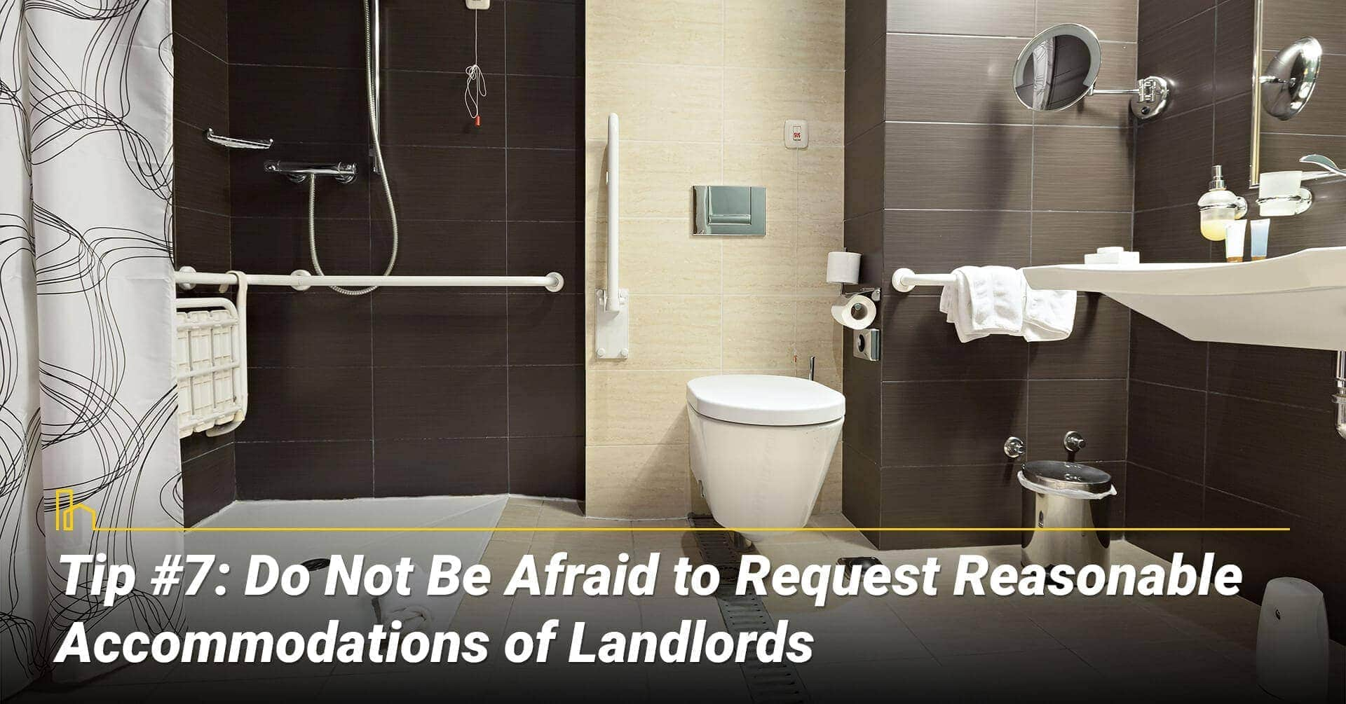 Tip #7: Do Not Be Afraid to Request Reasonable Accommodations of Landlords, ask and you shall receive