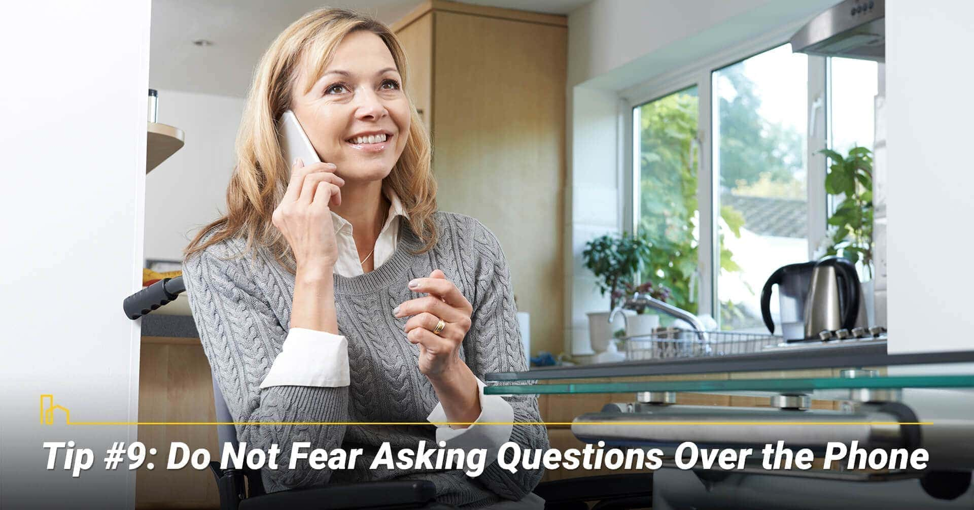 Tip #9: Do Not Fear Asking Questions Over the Phone, get your questions answered over the phone