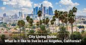 City Living Guide: What is it like to live in Los Angeles, California?