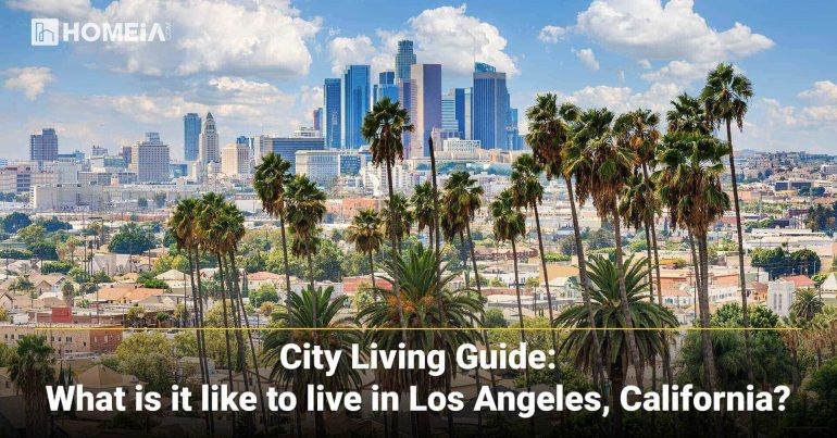 What is it like living in Los Angeles, California | HOMEiA