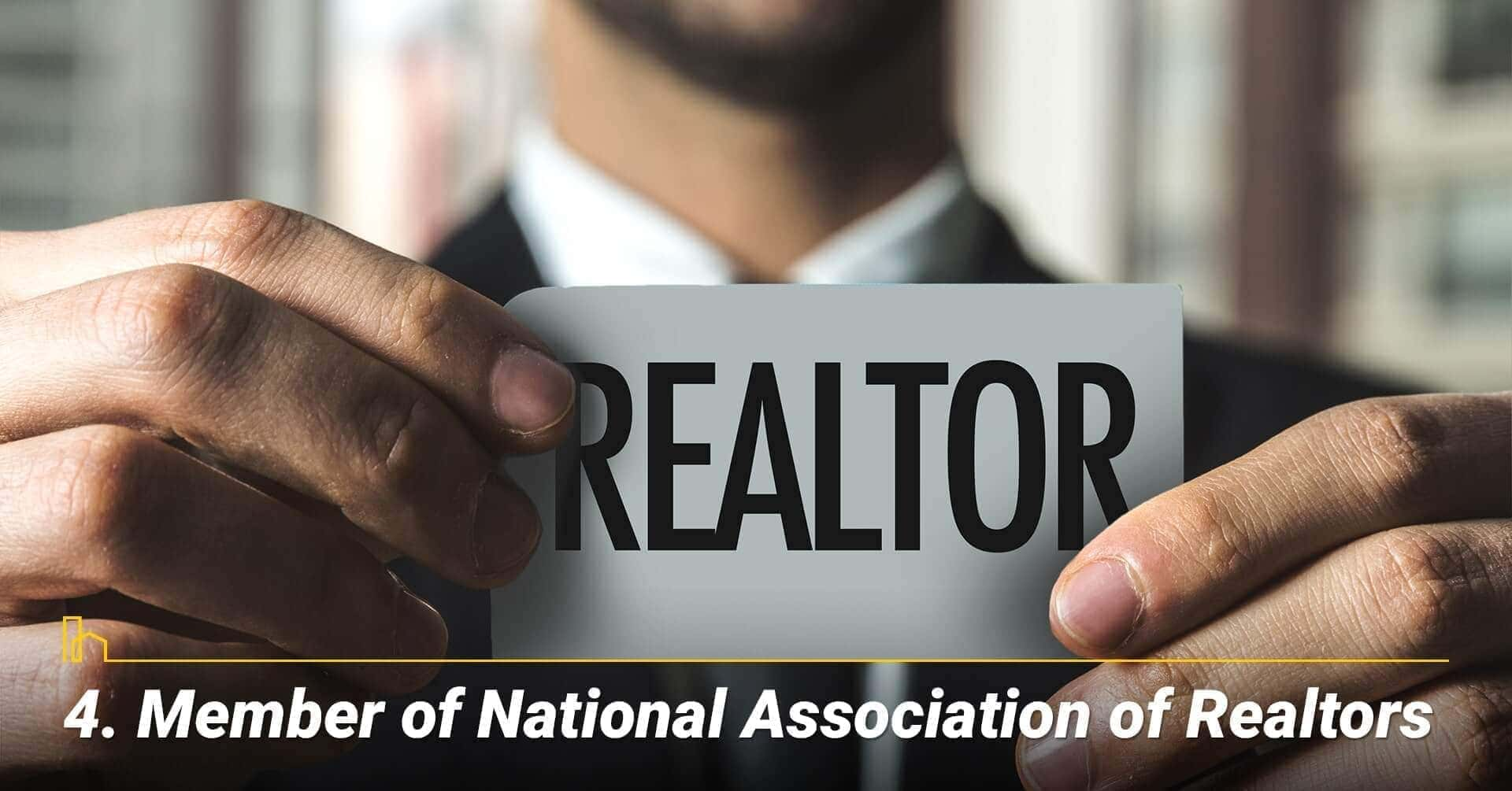 Member of National Association of Realtors, being a member of highly regard associations