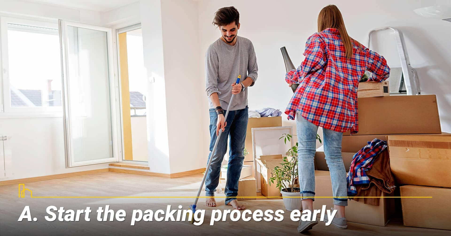 Start the packing process early, start packing