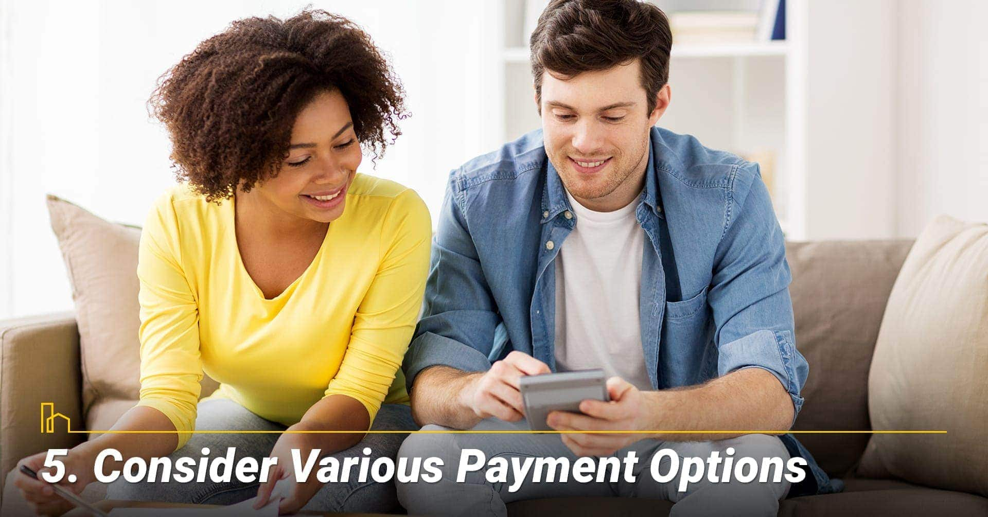 Consider Various Payment Options, consider financing option
