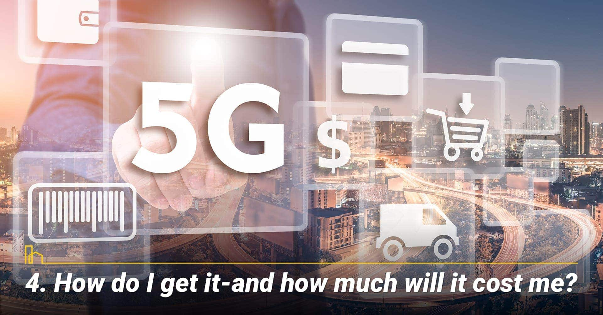How do I get it—and how much will it cost me? Cost of 5G