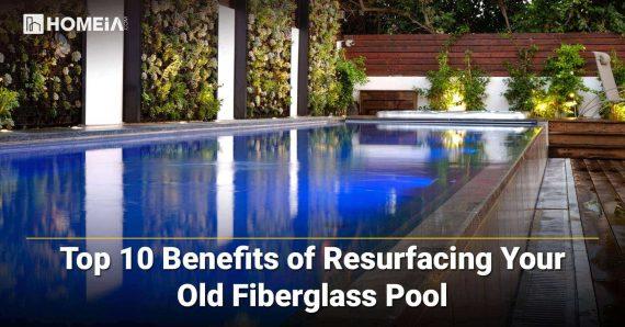 Top 10 Benefits of Resurfacing Your Old Fiberglass Pool