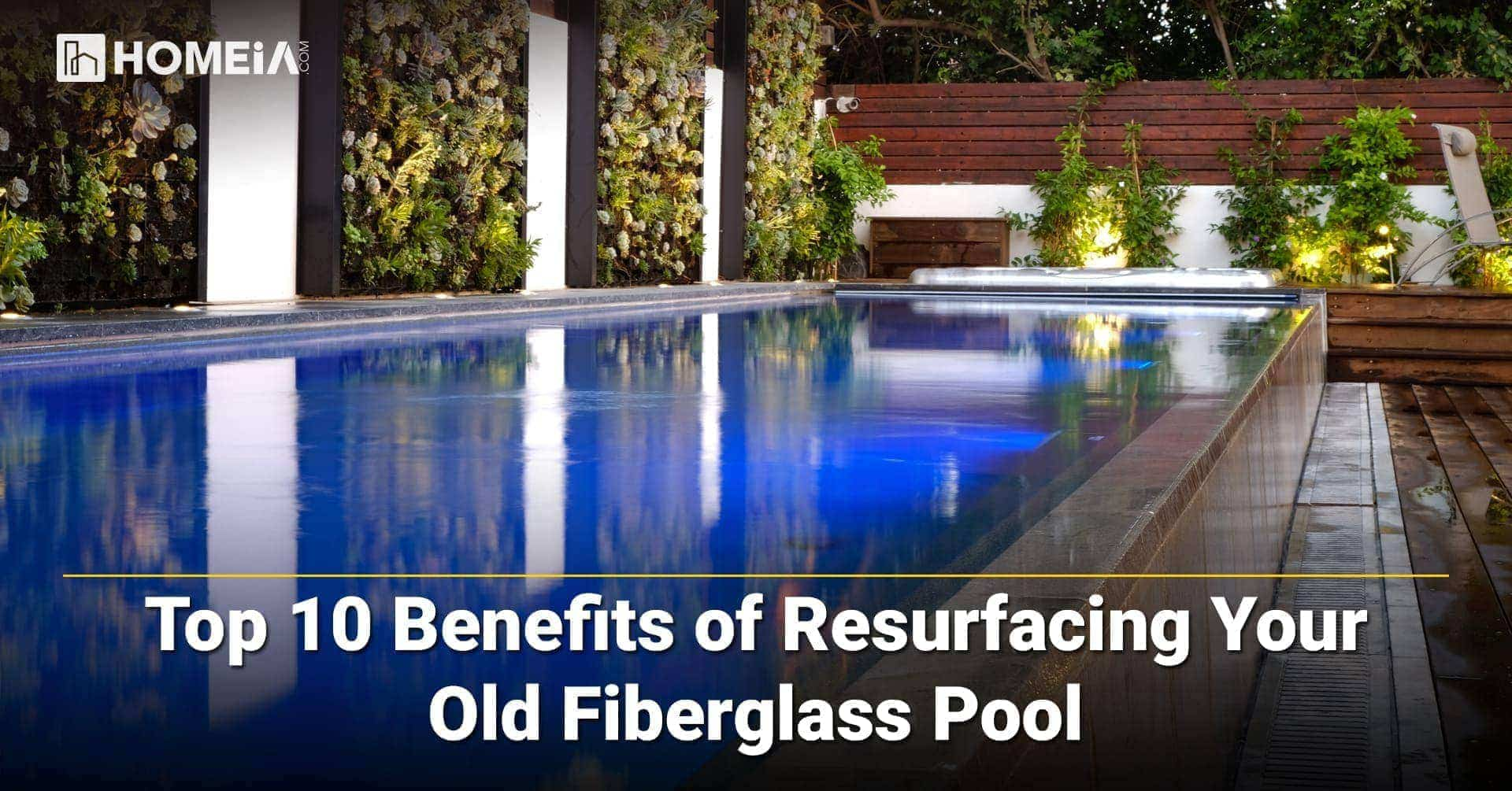 Top 10 Benefits of Resurfacing Your Old Fiberglass Pool
