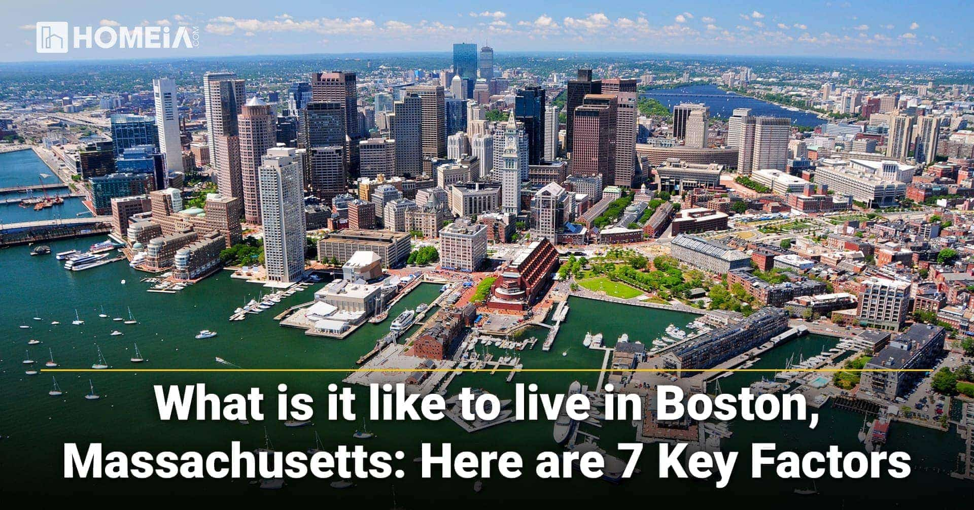 What is it like Living in Boston, Massachusetts? Here're 7 Key Factors