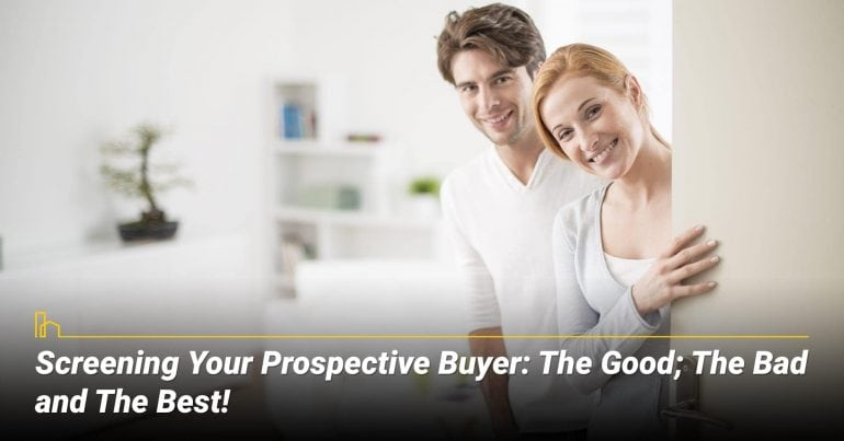 Screening Your Prospective Buyer: The Good; The Bad and The Best!