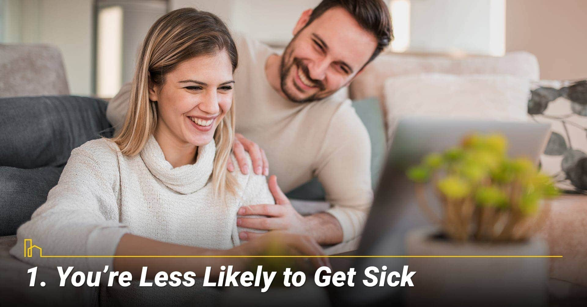 You're Less Likely to Get Sick, avoid getting sick