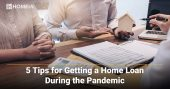 5 Tips for Getting a Home Loan During the Pandemic
