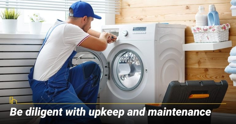 Be diligent with upkeep and maintenance