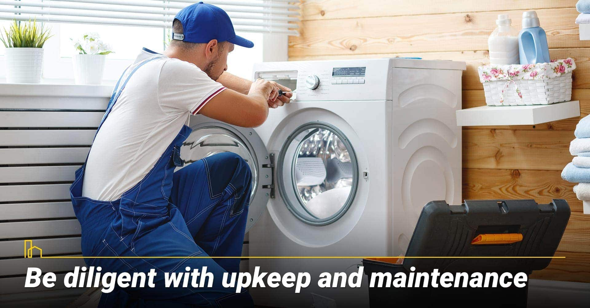 Be diligent with upkeep and maintenance, keep your property at its top shape