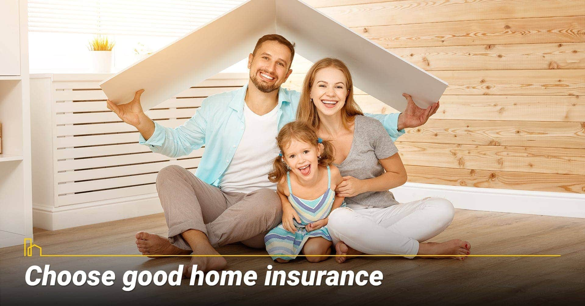 Choose good home insurance, protect your property with proper insurance coverage