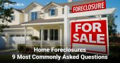 Home Foreclosures - 9 Most Commonly Asked Questions