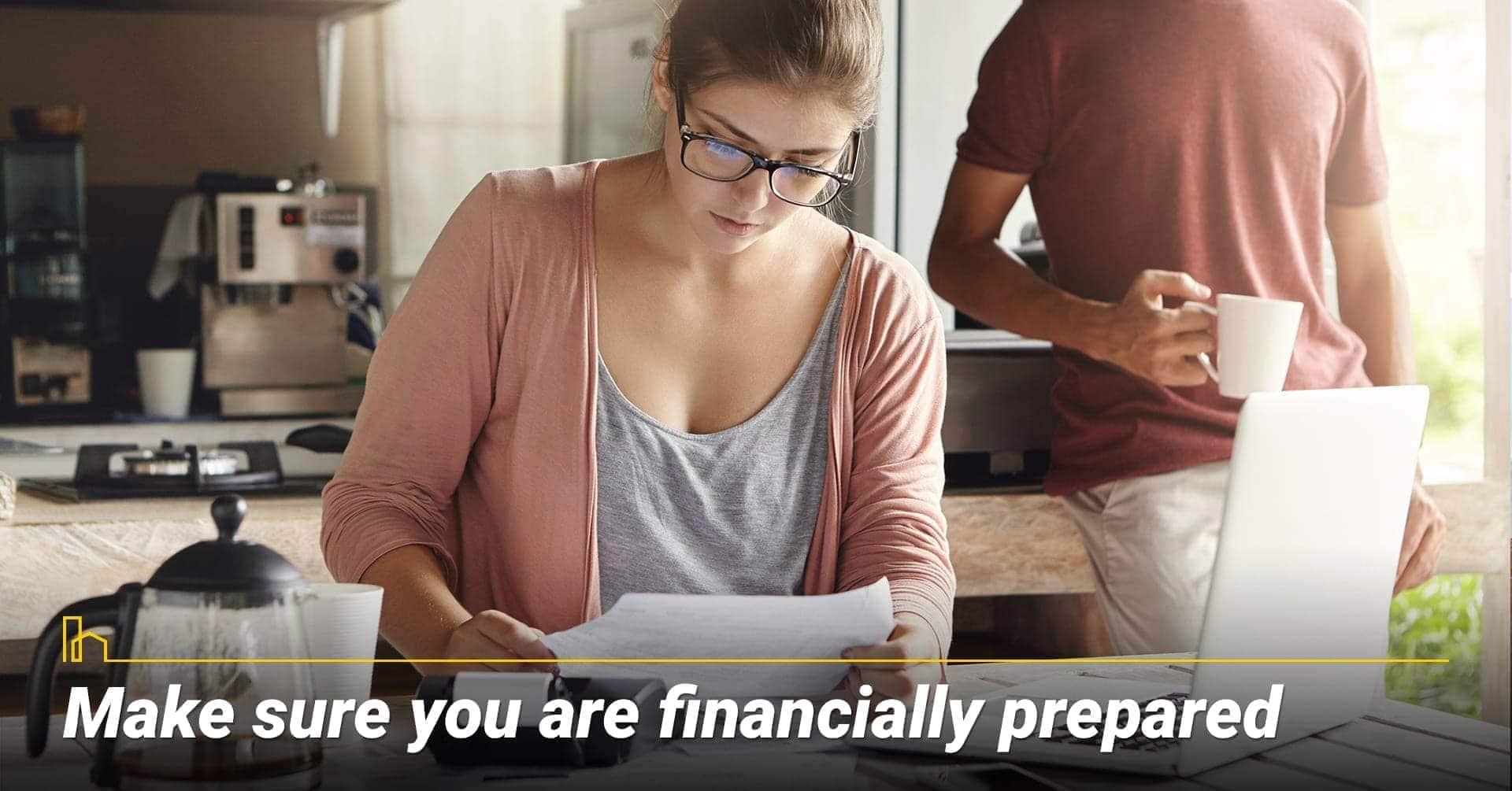 Make sure you are financially prepared