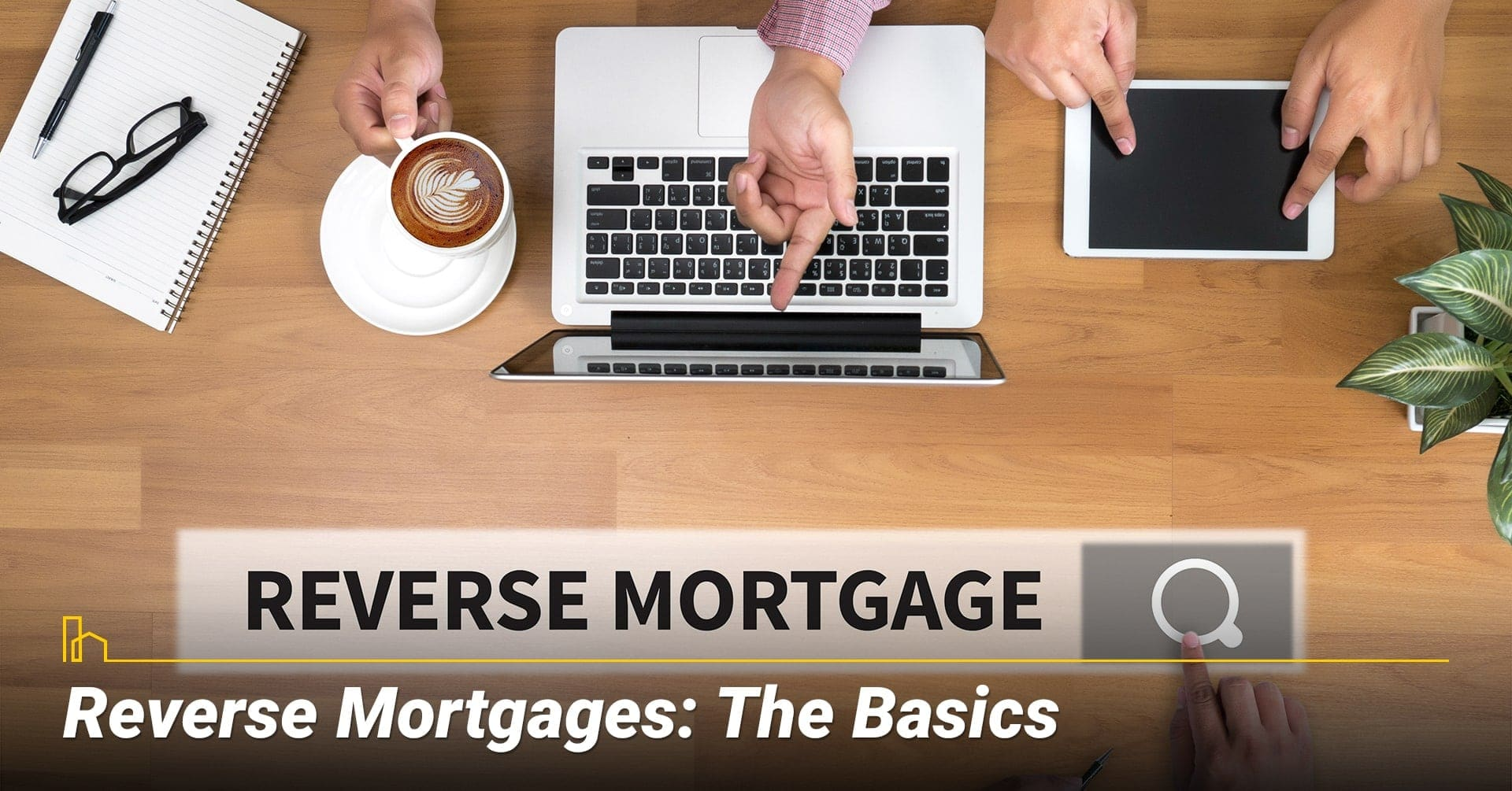 Reverse Mortgages: What are The Basics? Basic information about reverse mortgage