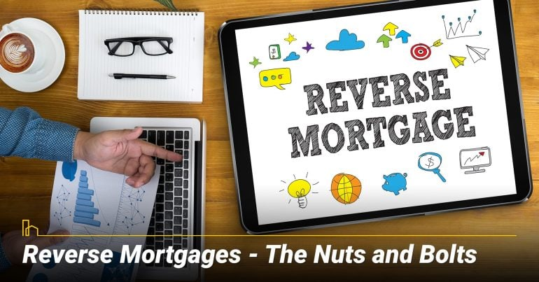 Reverse Mortgages – What are the Nuts and Bolts? Things you need to know about reverse mortgage