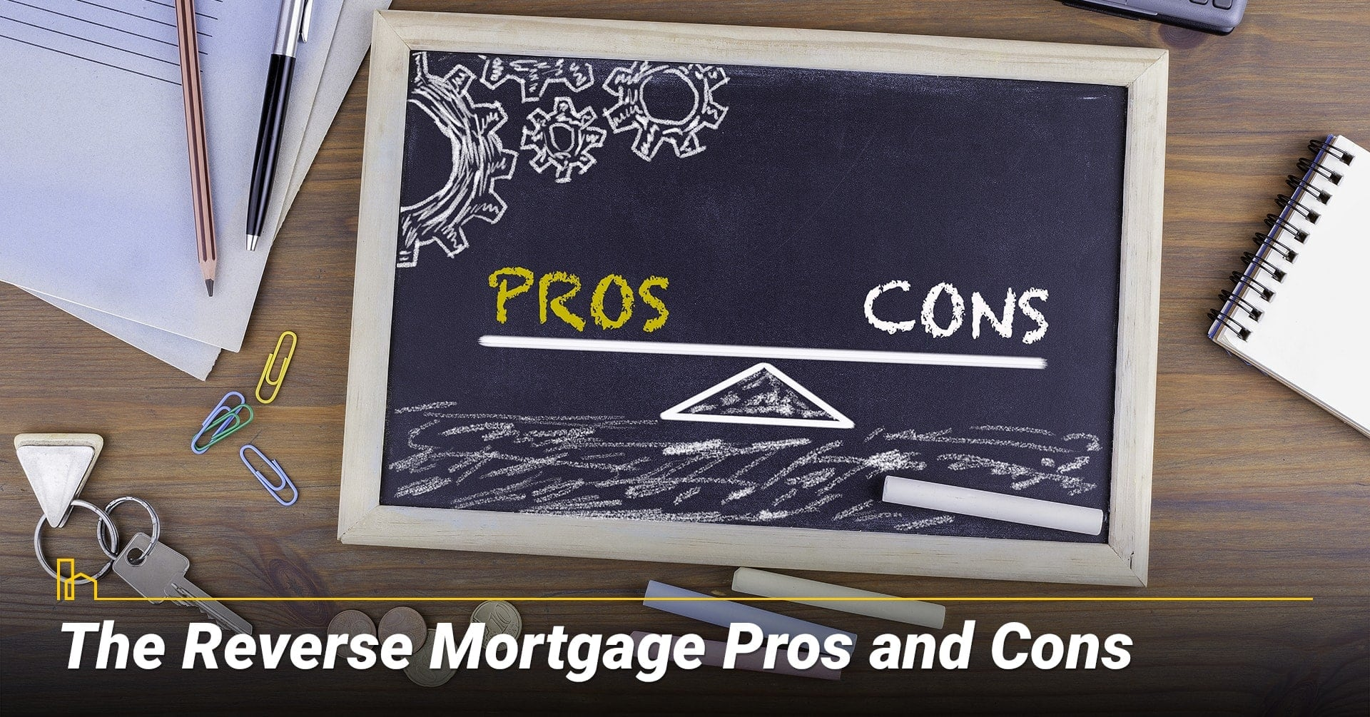 What are the Reverse Mortgage Pros and Cons? pluses and minuses of a reverse mortgage