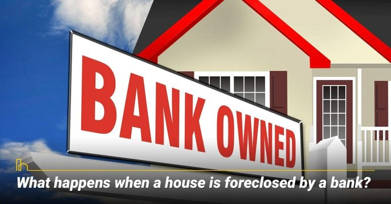What happens when a house is foreclosed by a bank?