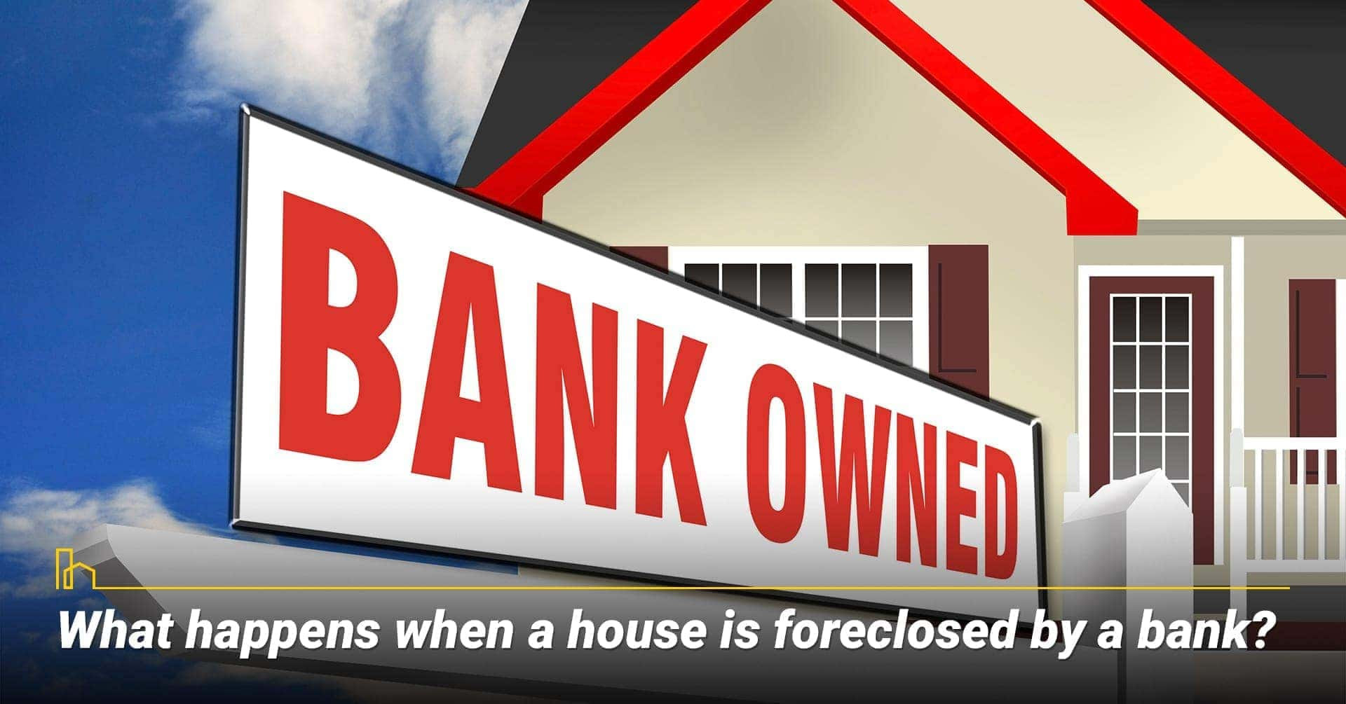 What happens when a house is foreclosed by a bank? the house is owned by the bank