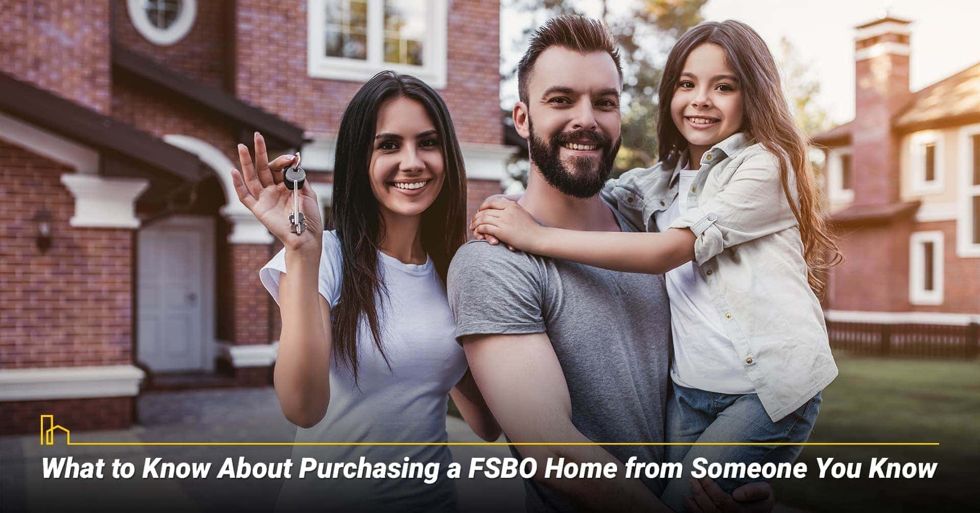 What to Know About Purchasing a FSBO Home from Someone You Know, things to consider when buying a FSBO home from an acquaint