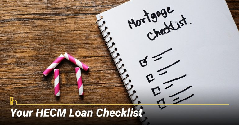 What's the Best HECM Loan Checklist? use a checklist when consider a reverse mortgage