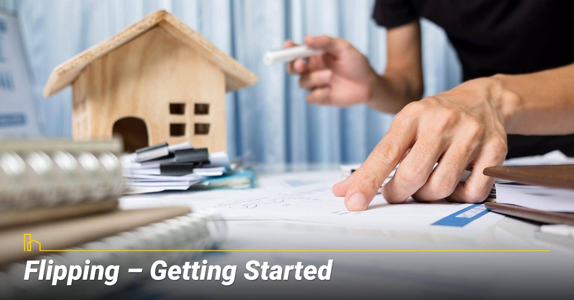Flipping – Getting Started, get ready to flip your home