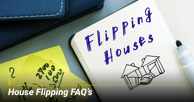 House Flipping FAQ's