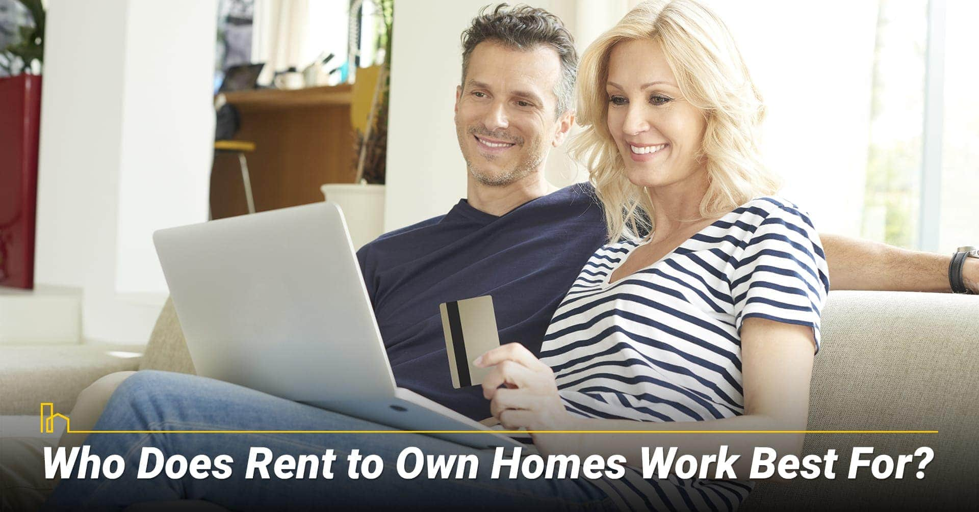Who does rent to own homes work best for? Do your own study before getting in a rent to own home
