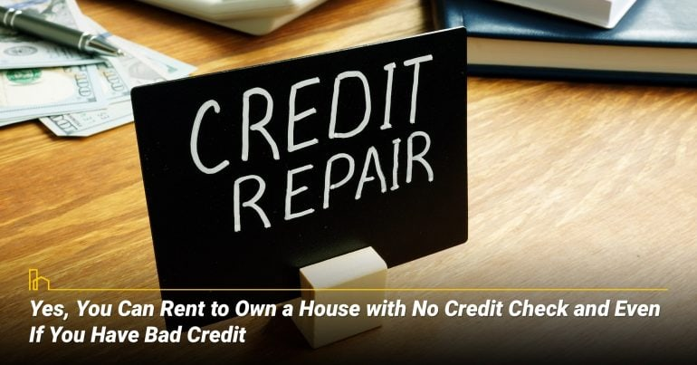 Yes, You Can Rent to Own a House with No Credit Check and Even If You Have Bad Credit