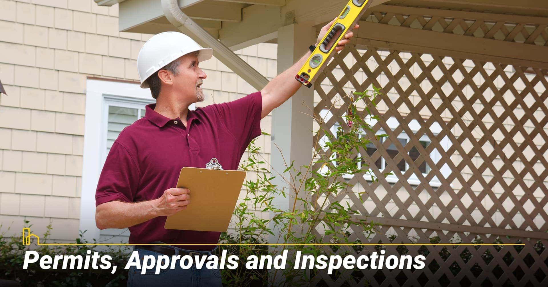 Permits, Approvals and Inspections, get all legal paperwork before you start
