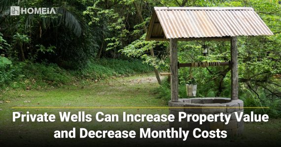 Private Water Wells Can Increase Property Value and Decrease Monthly Costs