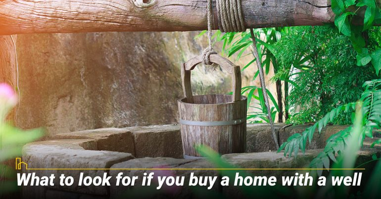 What to look for if you buy a home with a well